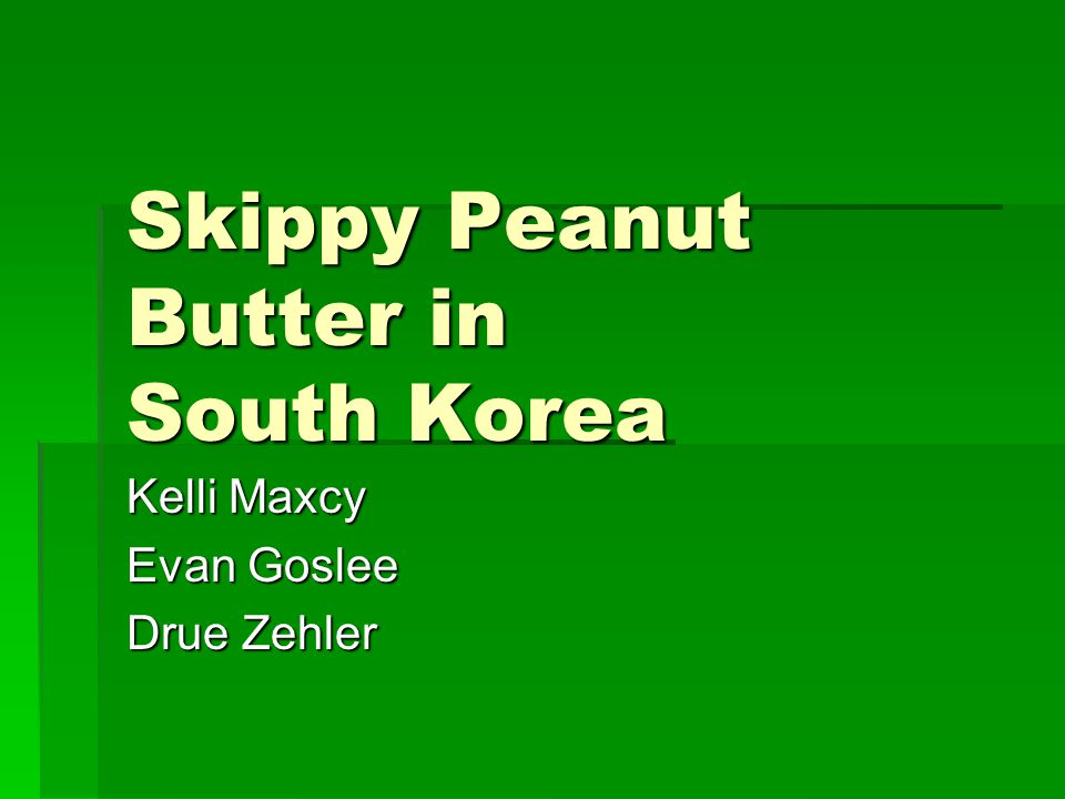 Skippy Peanut Butter in South Korea Kelli Maxcy Evan Goslee Drue Zehler