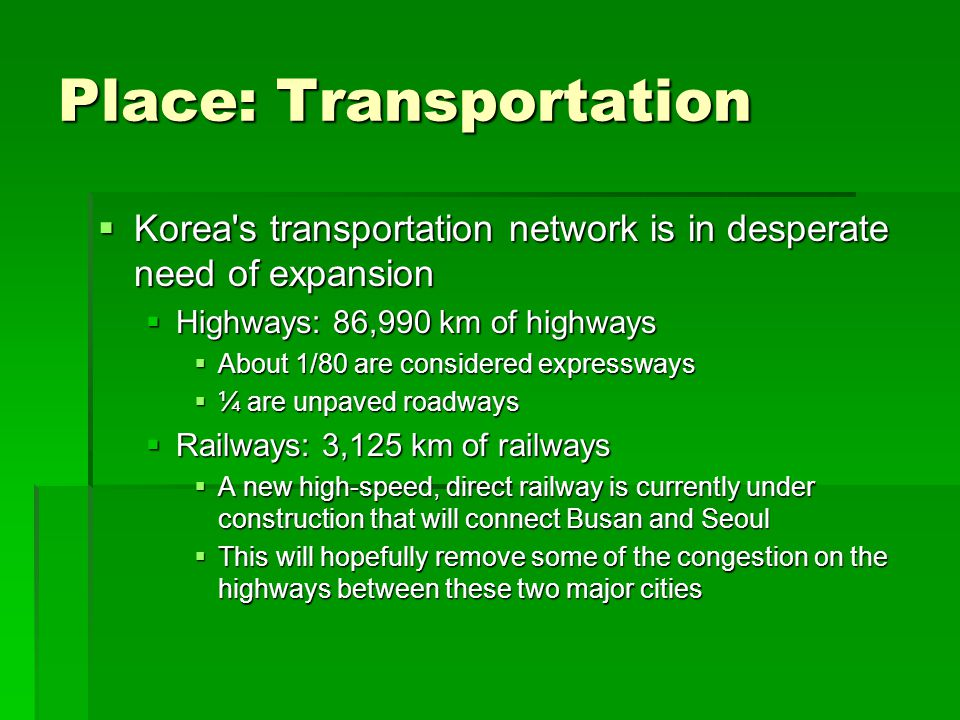 Place: Transportation Korea's transportation network is in desperate need of expansion Korea's transportation network is in desperate need of expansio