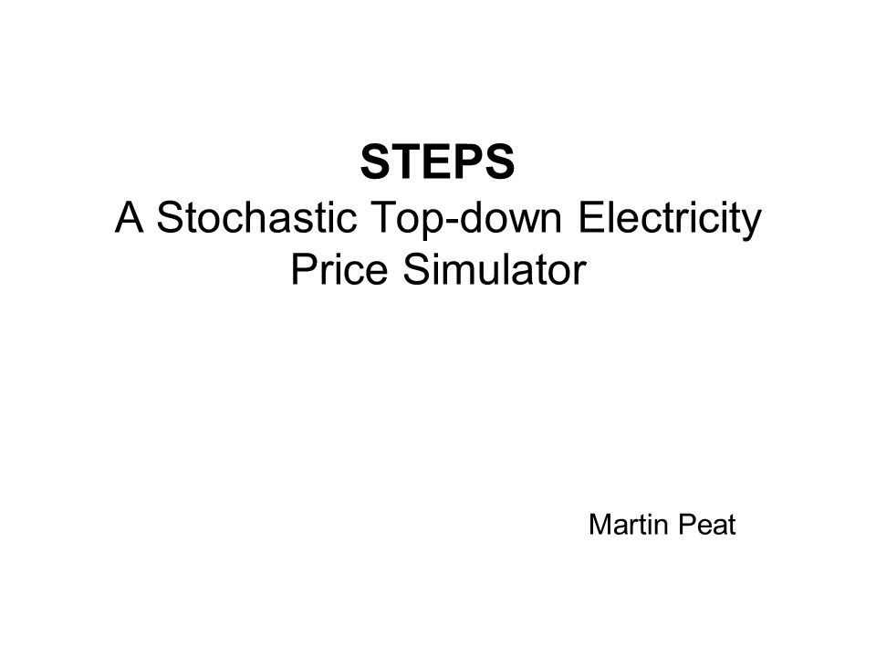 STEPS A Stochastic Top-down Electricity Price Simulator Martin Peat