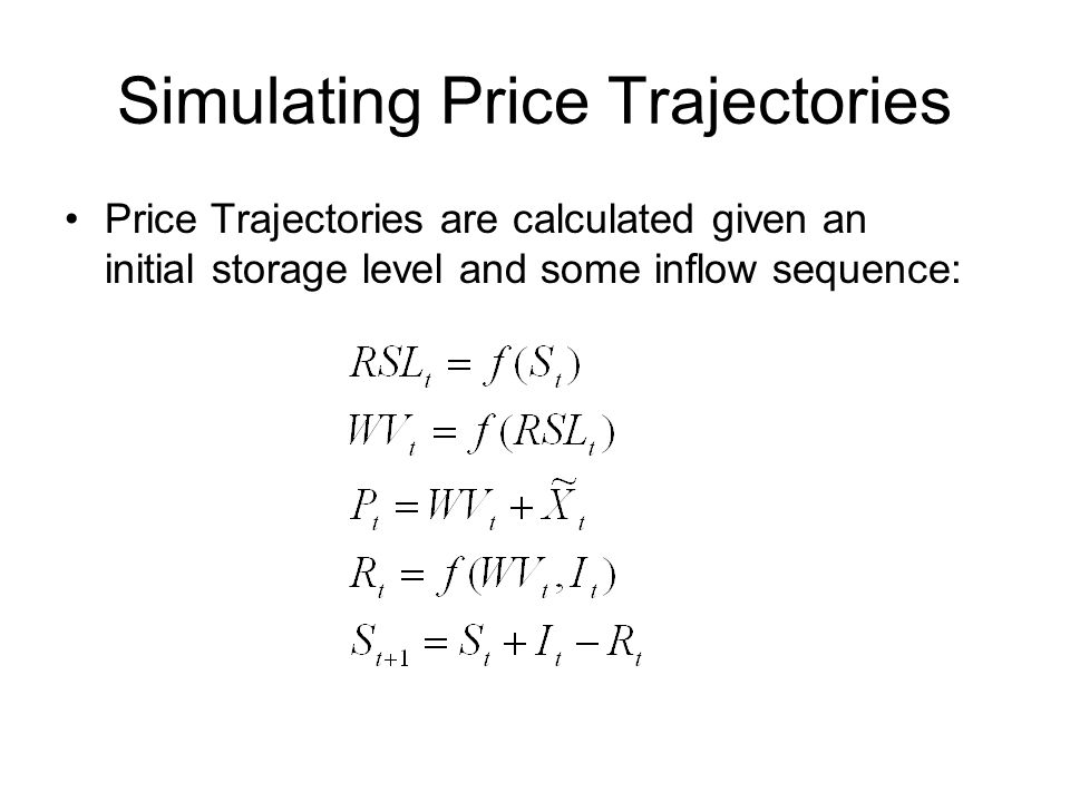 Simulating Price Trajectories Price Trajectories are calculated given an initial storage level and some inflow sequence: