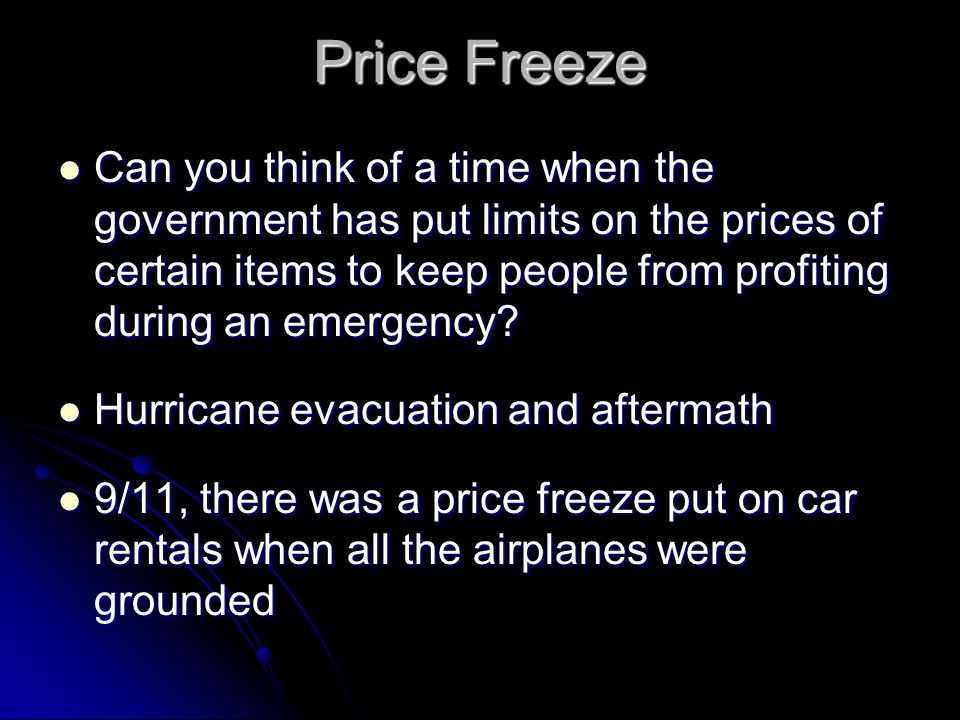 Price Freeze Can you think of a time when the government has put limits on the prices of certain items to keep people from profiting during an emergen