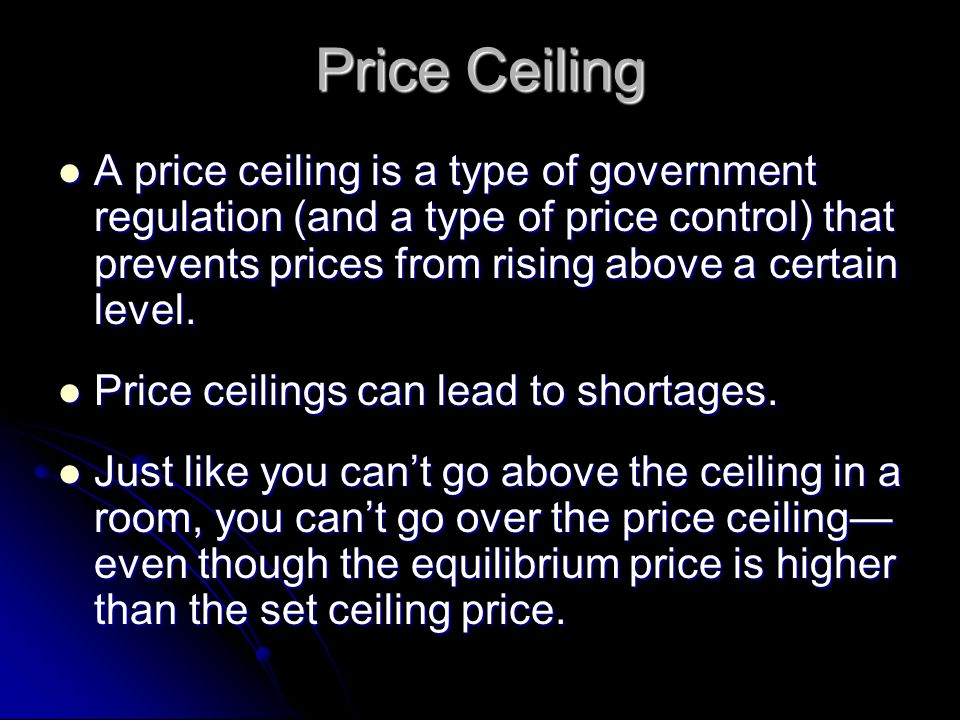 Price Ceiling Price ceilings cause shortages because at the set price (below equilibrium) Qd > Qs.