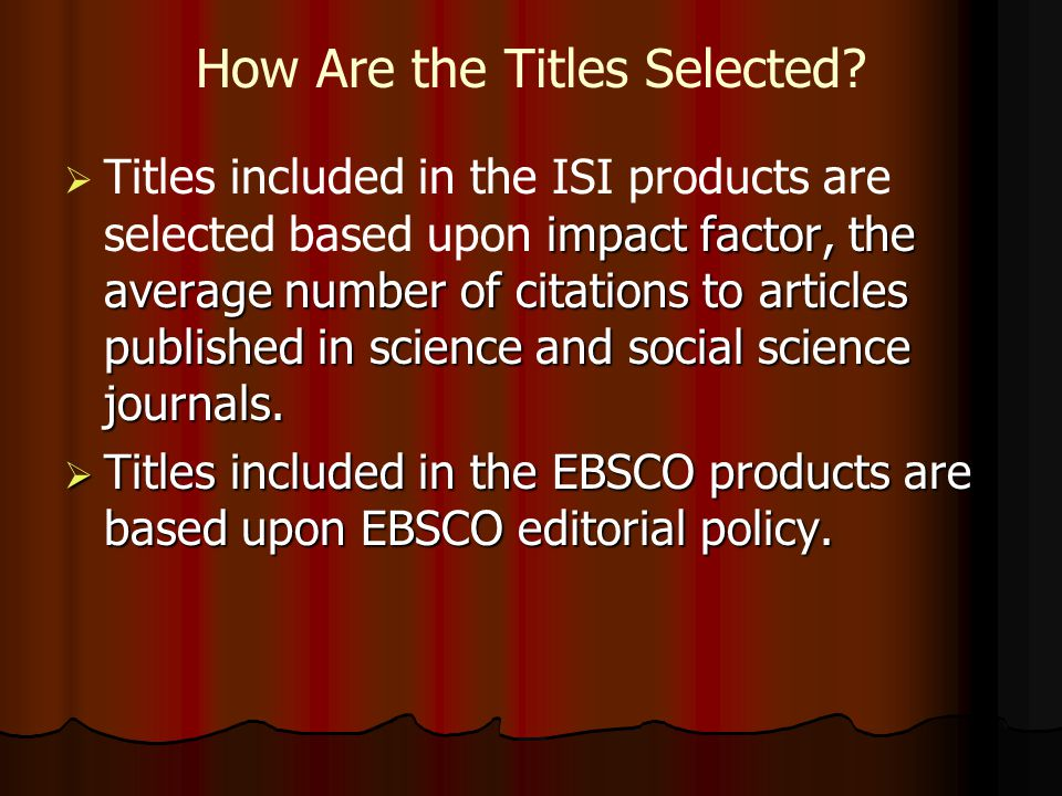 How Are the Titles Selected? impact factor, the average number of citations to articles published in science and social science journals. Titles inclu