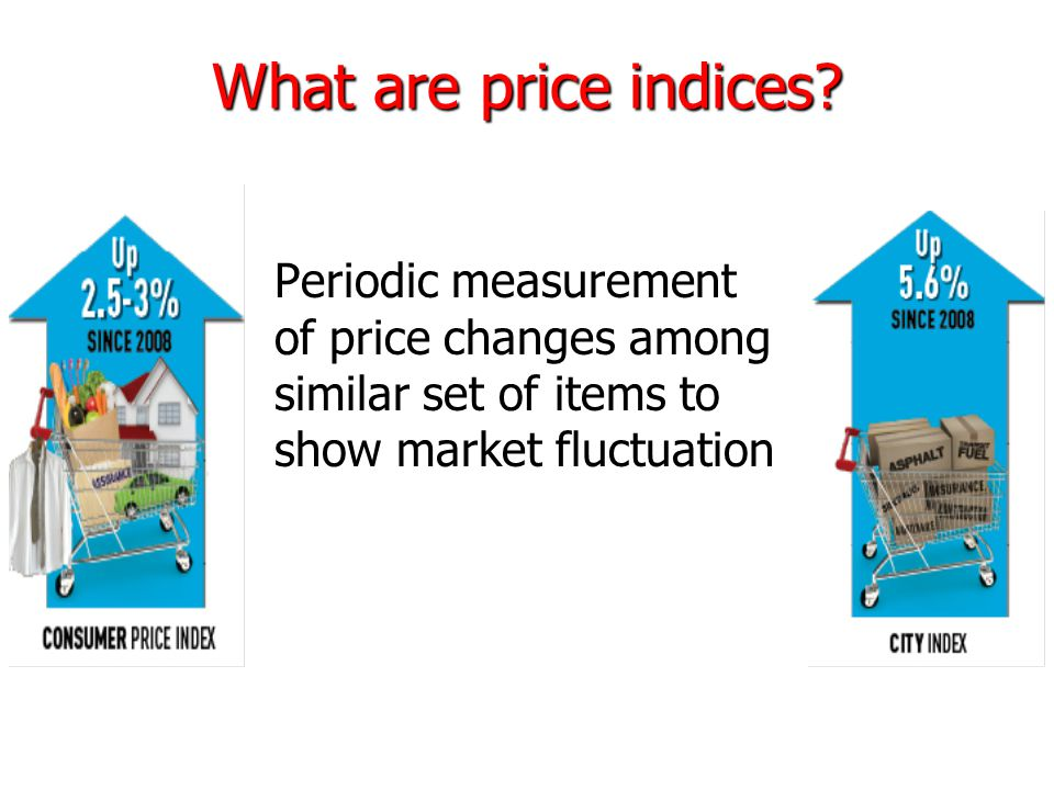 What are price indices? Periodic measurement of price changes among similar set of items to show market fluctuation