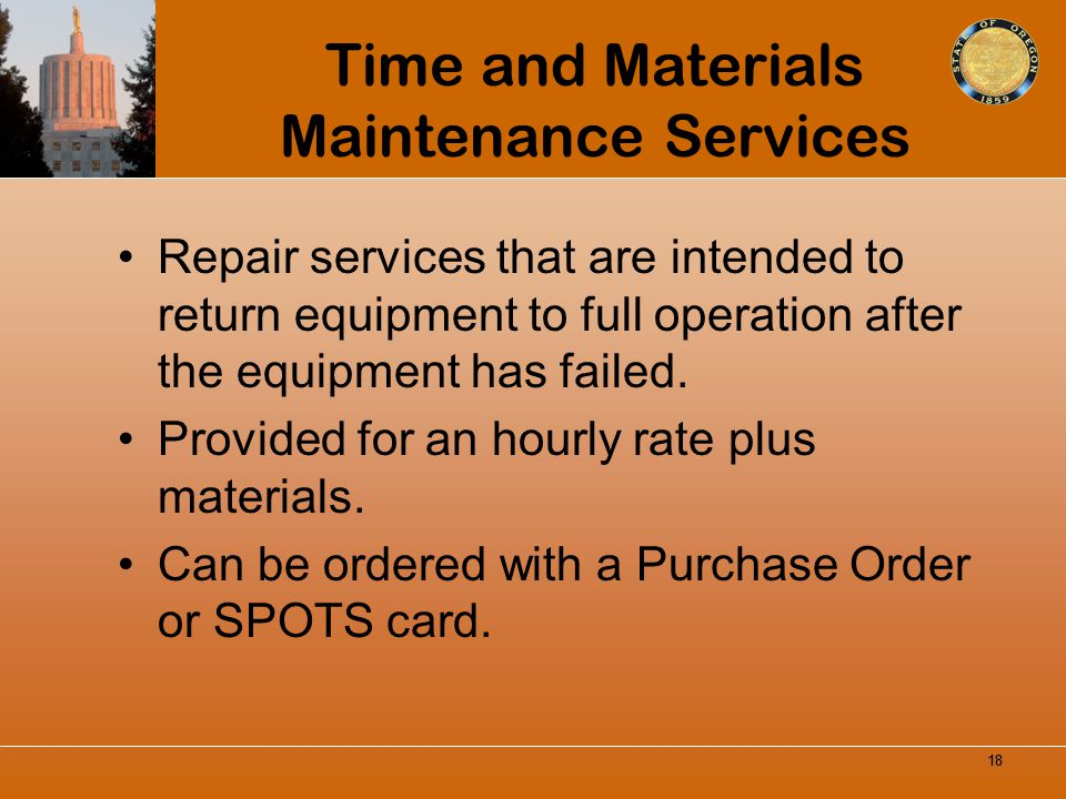 Time and Materials Maintenance Services Repair services that are intended to return equipment to full operation after the equipment has failed. Provid