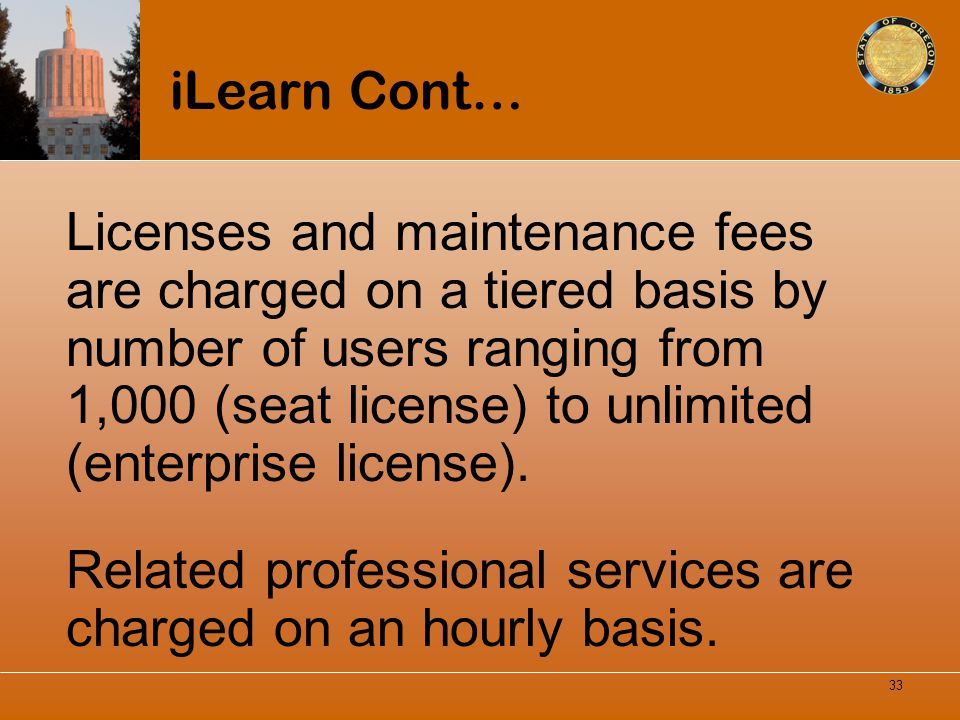 iLearn Cont… Licenses and maintenance fees are charged on a tiered basis by number of users ranging from 1,000 (seat license) to unlimited (enterprise