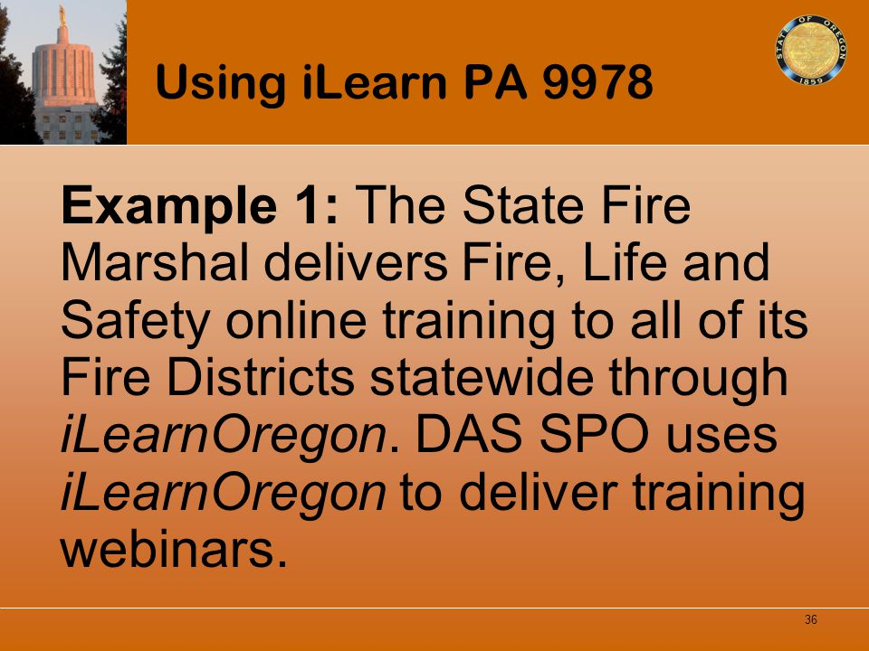 Using iLearn PA 9978 Example 1: The State Fire Marshal delivers Fire, Life and Safety online training to all of its Fire Districts statewide through i