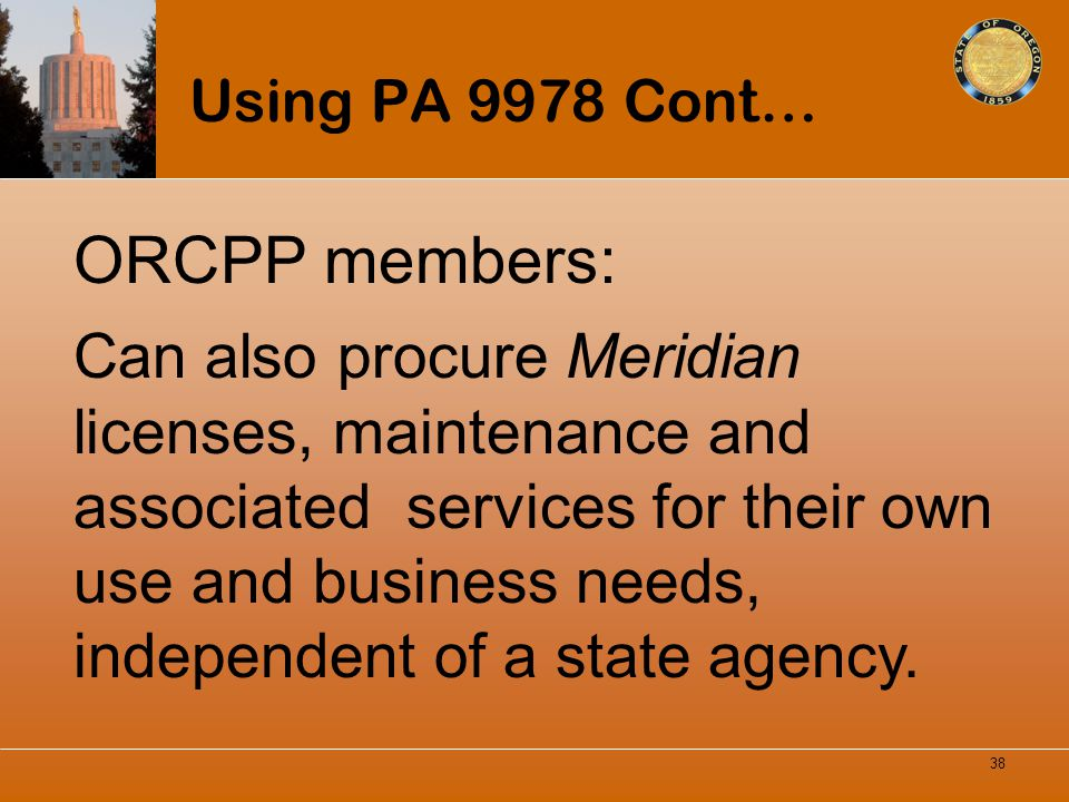 Using PA 9978 Cont… ORCPP members: Can also procure Meridian licenses, maintenance and associated services for their own use and business needs, indep