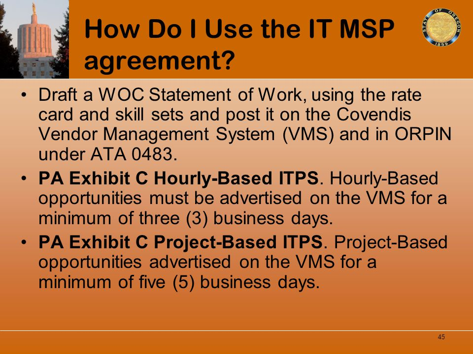 How Do I Use the IT MSP agreement? Draft a WOC Statement of Work, using the rate card and skill sets and post it on the Covendis Vendor Management Sys