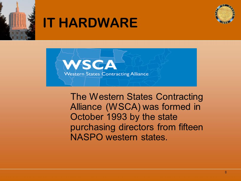 IT HARDWARE The Western States Contracting Alliance (WSCA) was formed in October 1993 by the state purchasing directors from fifteen NASPO western sta