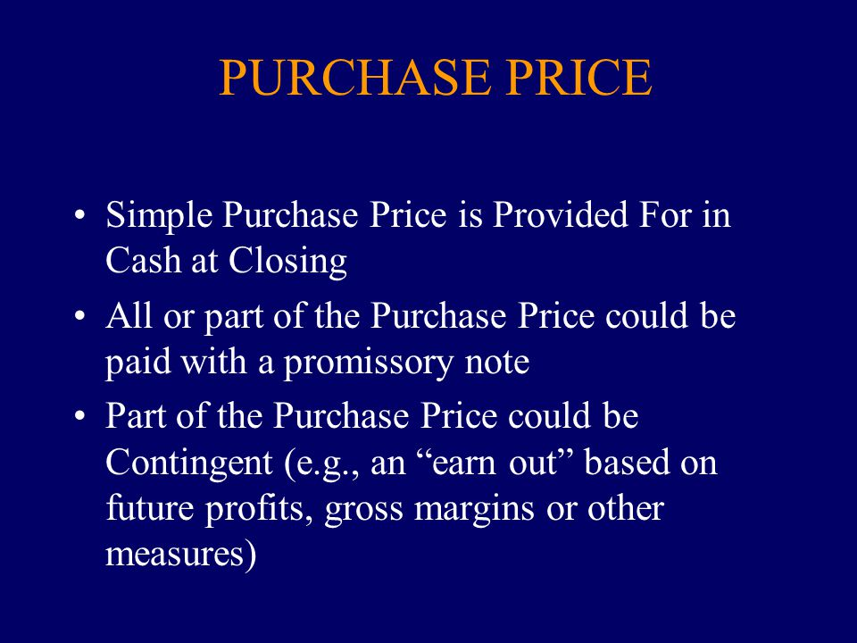 PURCHASE PRICE Simple Purchase Price is Provided For in Cash at Closing All or part of the Purchase Price could be paid with a promissory note Part of