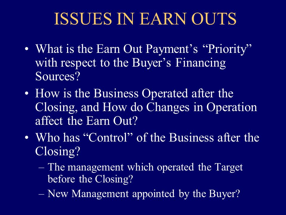 ISSUES IN EARN OUTS What is the Earn Out Payments Priority with respect to the Buyers Financing Sources.