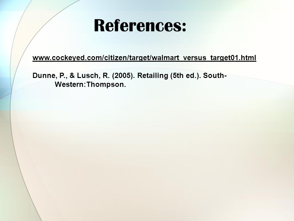 www.cockeyed.com/citizen/target/walmart_versus_target01.html Dunne, P., & Lusch, R. (2005). Retailing (5th ed.). South- Western:Thompson. References: