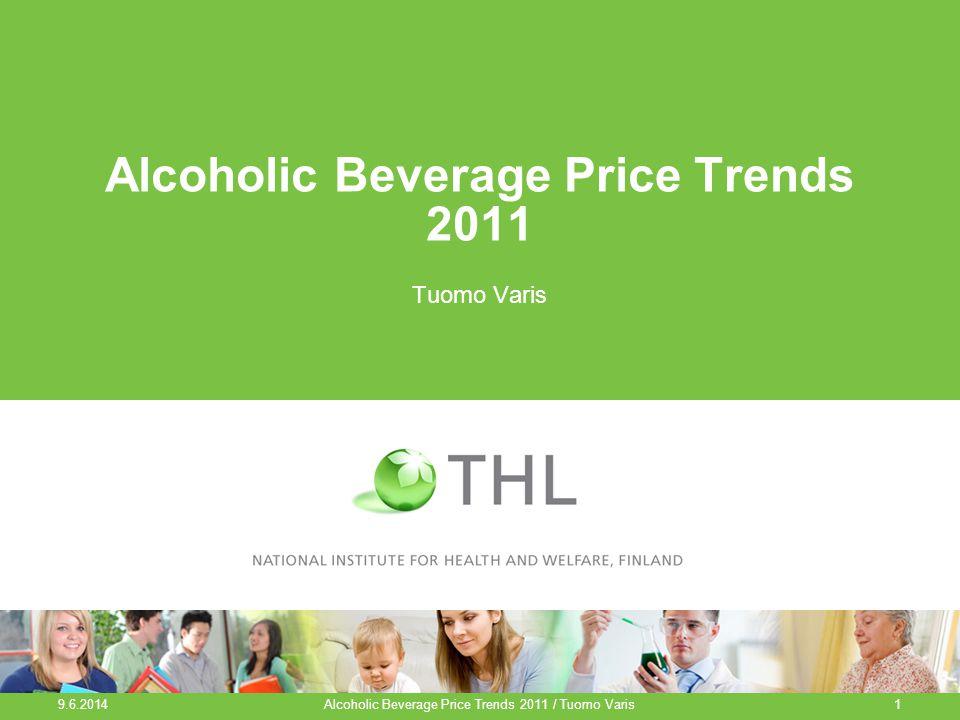 Alcoholic Beverage Price Trends 2011 Tuomo Varis 9.6.2014 Alcoholic Beverage Price Trends 2011 / Tuomo Varis1