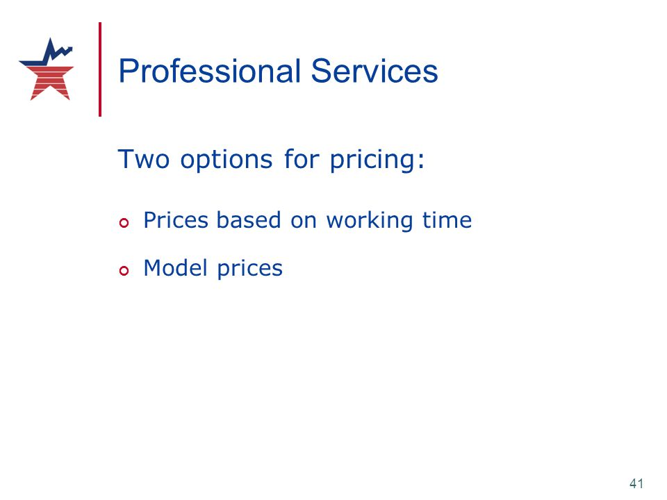 41 Professional Services Two options for pricing: Prices based on working time Model prices