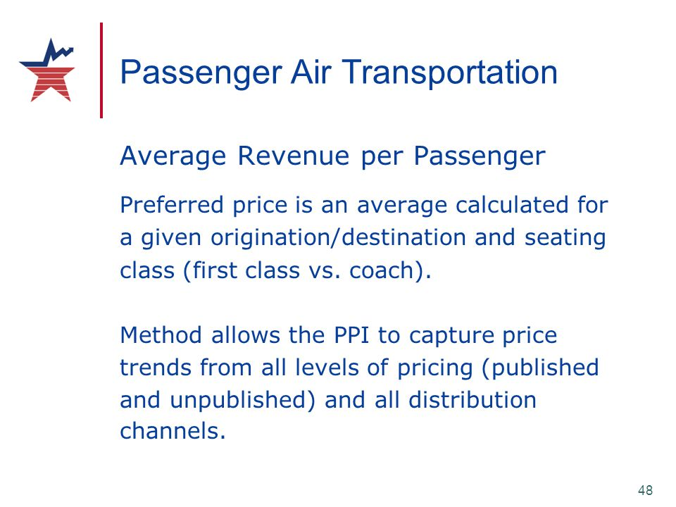 48 Passenger Air Transportation Average Revenue per Passenger Preferred price is an average calculated for a given origination/destination and seating