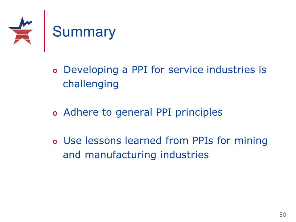 50 Summary Developing a PPI for service industries is challenging Adhere to general PPI principles Use lessons learned from PPIs for mining and manufa