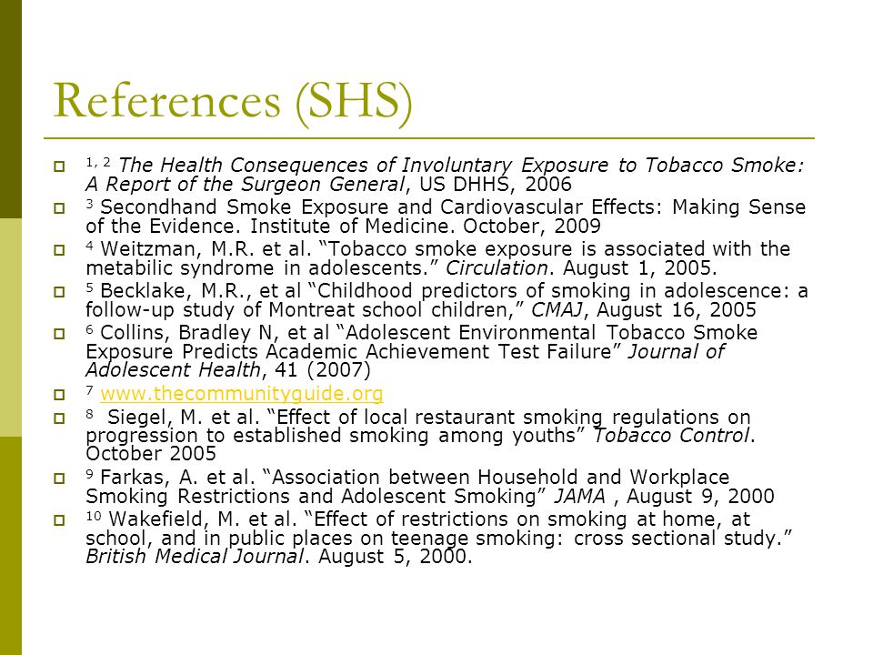 References (SHS) 1, 2 The Health Consequences of Involuntary Exposure to Tobacco Smoke: A Report of the Surgeon General, US DHHS, 2006 3 Secondhand Sm