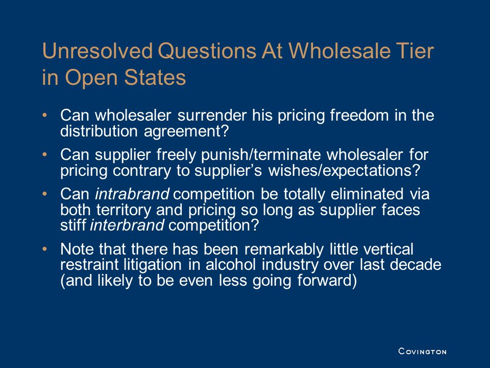 Unresolved Questions At Wholesale Tier in Open States Can wholesaler surrender his pricing freedom in the distribution agreement? Can supplier freely