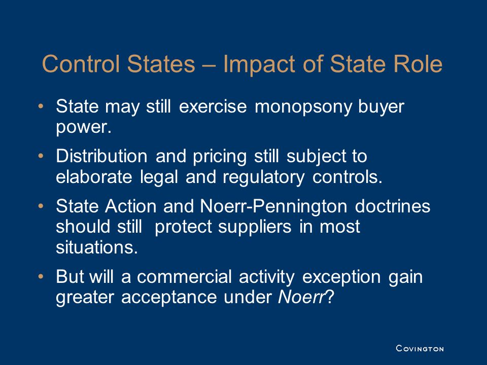 Control States – Impact of State Role State may still exercise monopsony buyer power. Distribution and pricing still subject to elaborate legal and re
