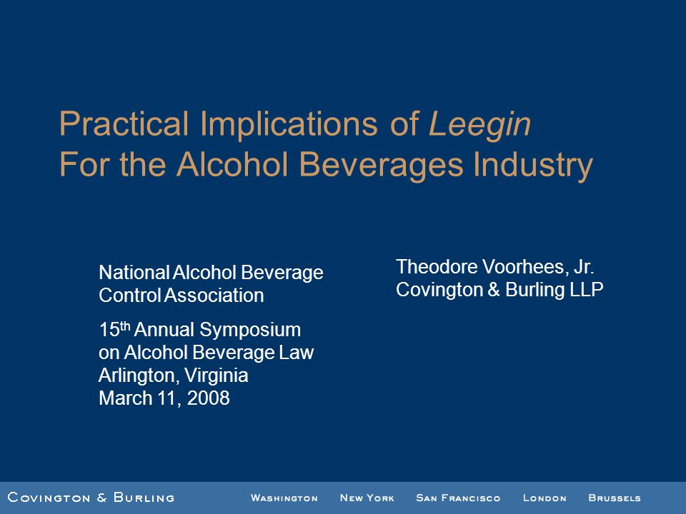 Practical Implications of Leegin For the Alcohol Beverages Industry National Alcohol Beverage Control Association 15 th Annual Symposium on Alcohol Be