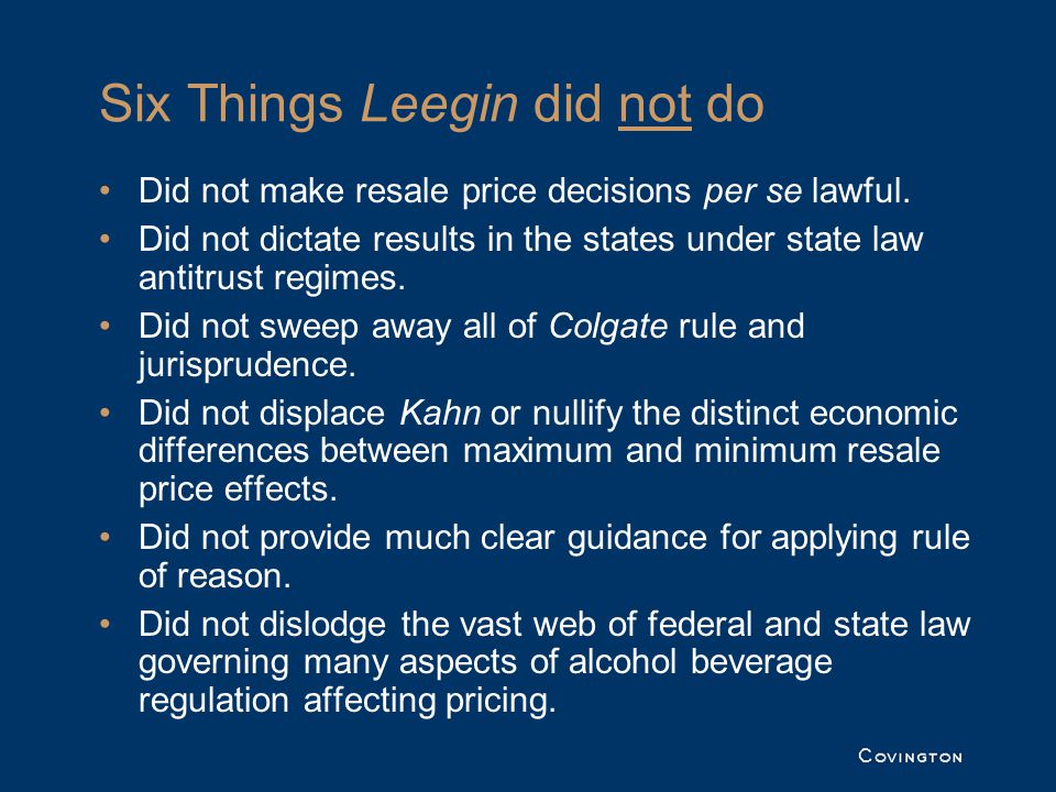 Six Things Leegin did not do Did not make resale price decisions per se lawful.