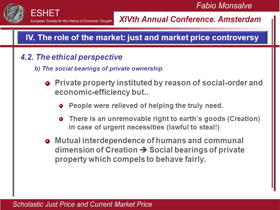 IV. The role of the market: just and market price controversy Private property instituted by reason of social-order and economic-efficiency but.. Peop
