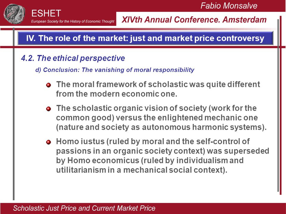 IV. The role of the market: just and market price controversy The moral framework of scholastic was quite different from the modern economic one. The