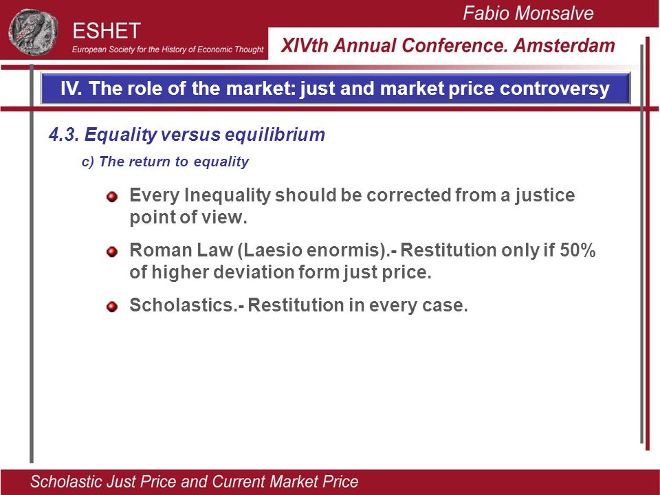 IV. The role of the market: just and market price controversy Every Inequality should be corrected from a justice point of view. Roman Law (Laesio eno