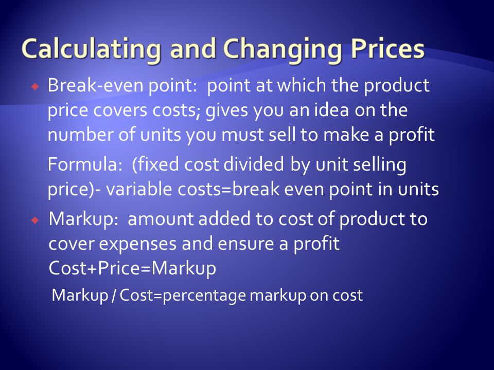 Standard Markup: use a standard markup percentage Markdown: lowering price a certain percentage Discounts