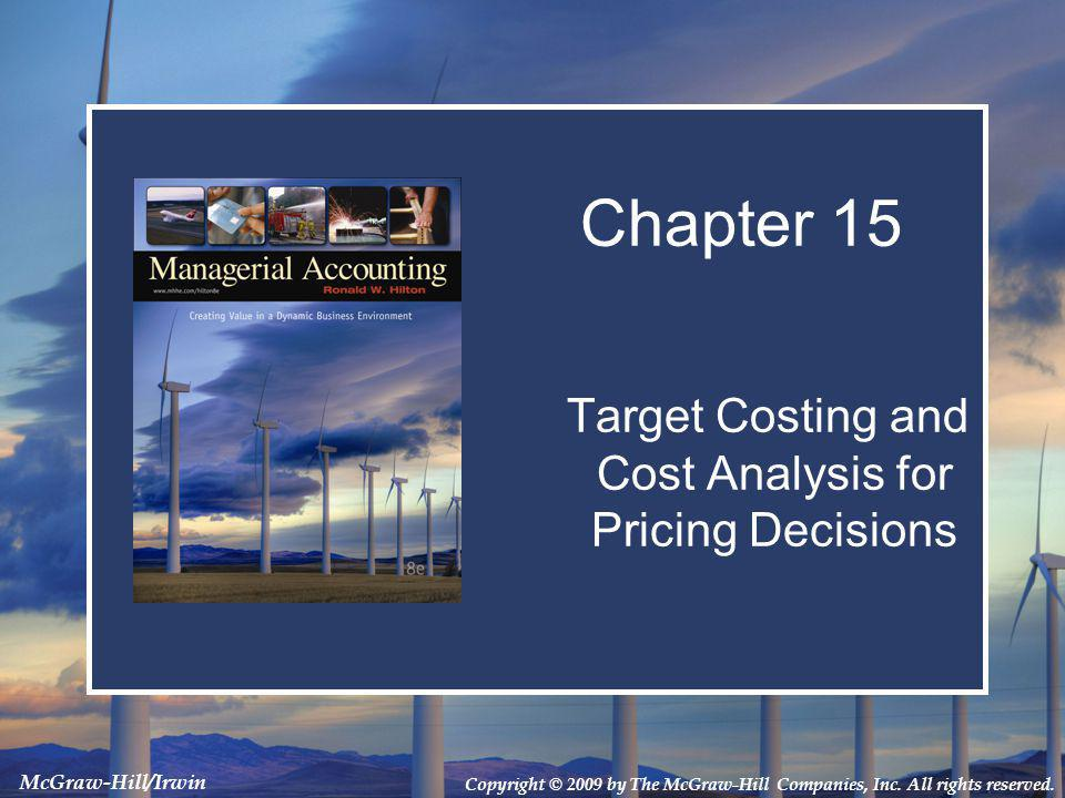 Copyright © 2009 by The McGraw-Hill Companies, Inc. All rights reserved. McGraw-Hill/Irwin Target Costing and Cost Analysis for Pricing Decisions Chap