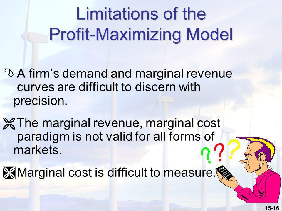 15-16 Limitations of the Profit-Maximizing Model Ê A firms demand and marginal revenue curves are difficult to discern with precision. Ë The marginal