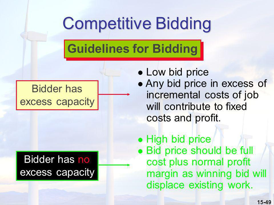 15-49 Competitive Bidding Guidelines for Bidding Bidder has excess capacity l Low bid price l Any bid price in excess of incremental costs of job will