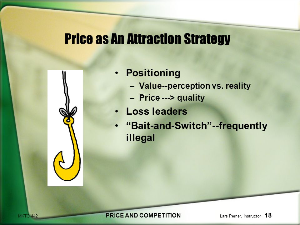 MKTG 442 PRICE AND COMPETITION Lars Perner, Instructor 18 Price as An Attraction Strategy Positioning –Value--perception vs.