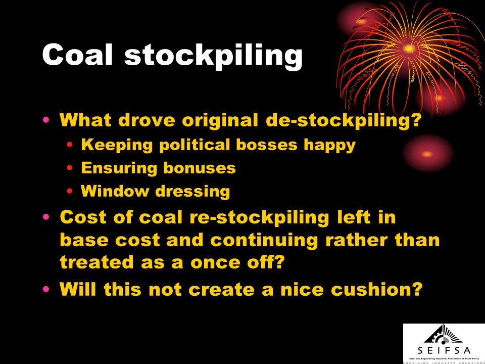 Coal stockpiling What drove original de-stockpiling? Keeping political bosses happy Ensuring bonuses Window dressing Cost of coal re-stockpiling left