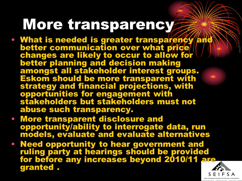 More transparency What is needed is greater transparency and better communication over what price changes are likely to occur to allow for better planning and decision making amongst all stakeholder interest groups.