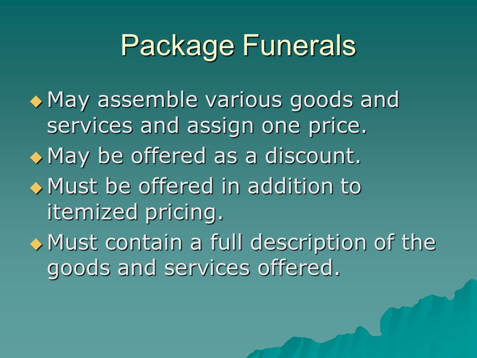 Package Funerals May assemble various goods and services and assign one price. May assemble various goods and services and assign one price. May be of