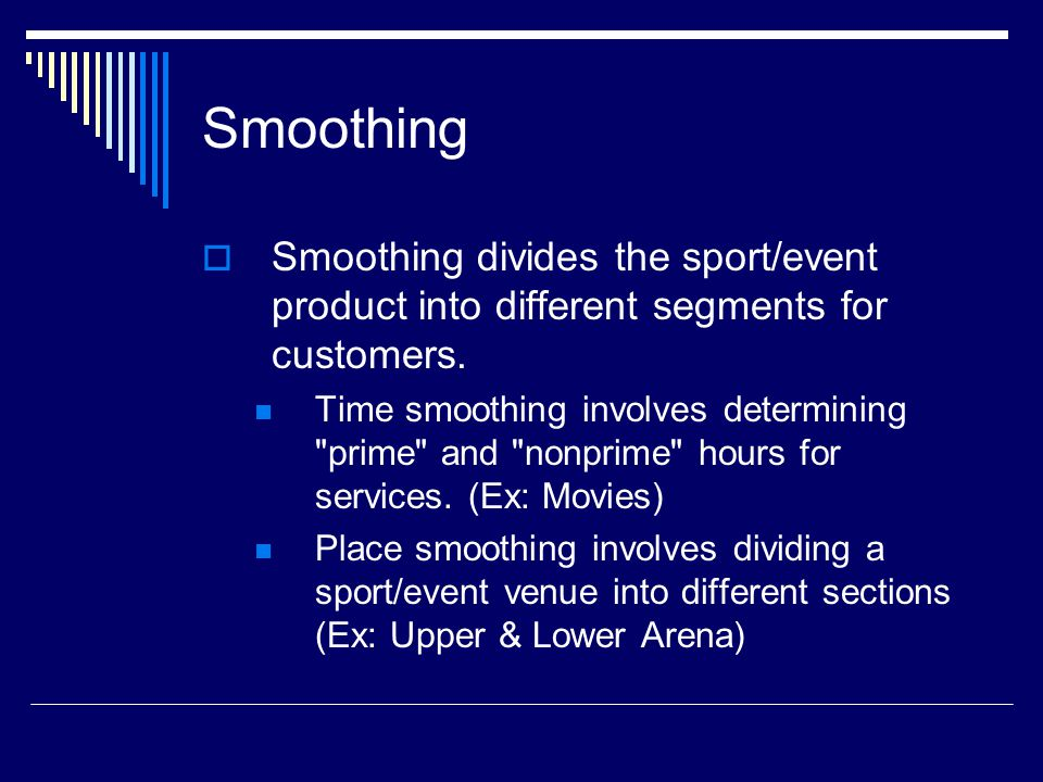 Smoothing Smoothing divides the sport/event product into different segments for customers.