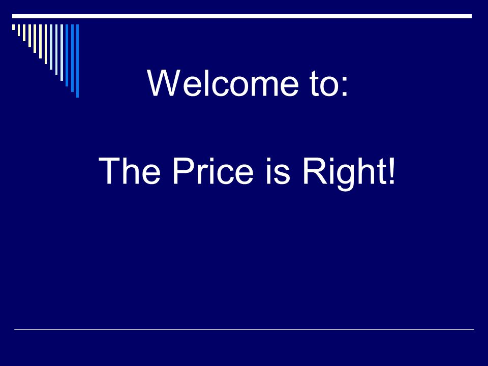 Welcome to: The Price is Right!