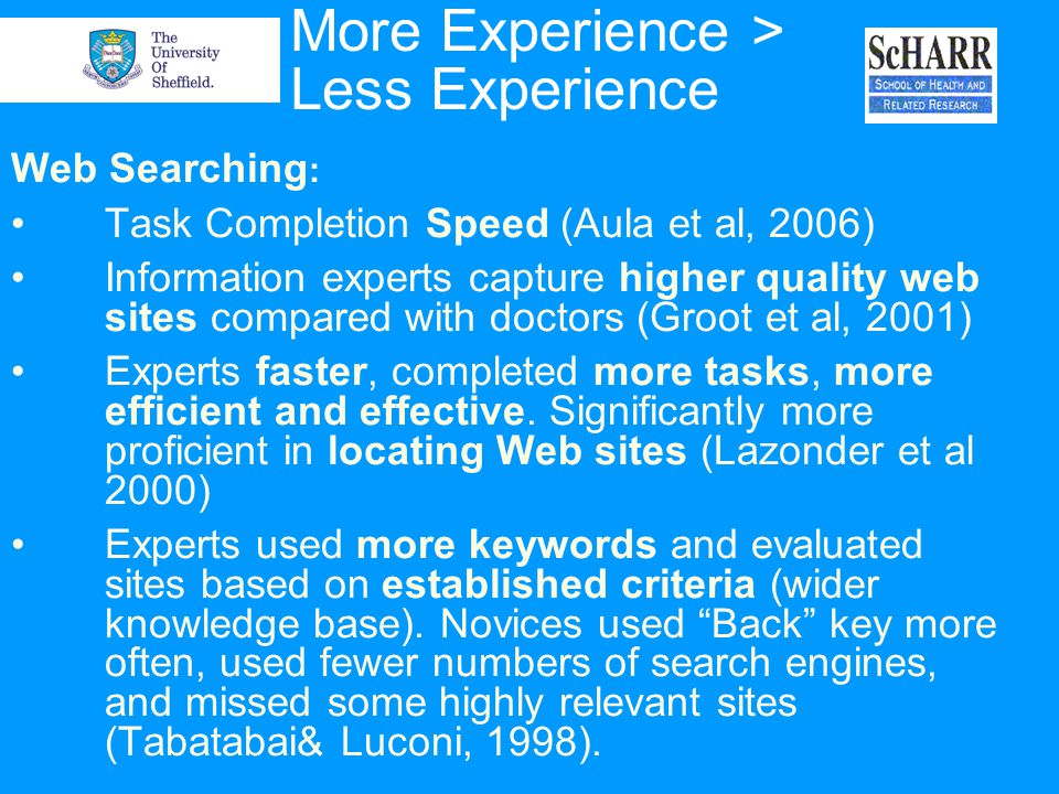 More Experience > Less Experience Web Searching : Task Completion Speed (Aula et al, 2006) Information experts capture higher quality web sites compar