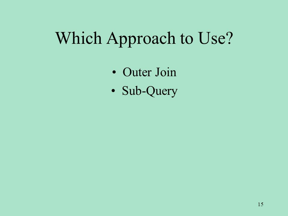 Which Approach to Use Outer Join Sub-Query 15