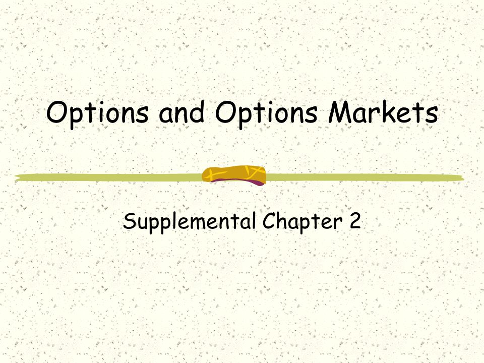 Options and Options Markets Supplemental Chapter 2