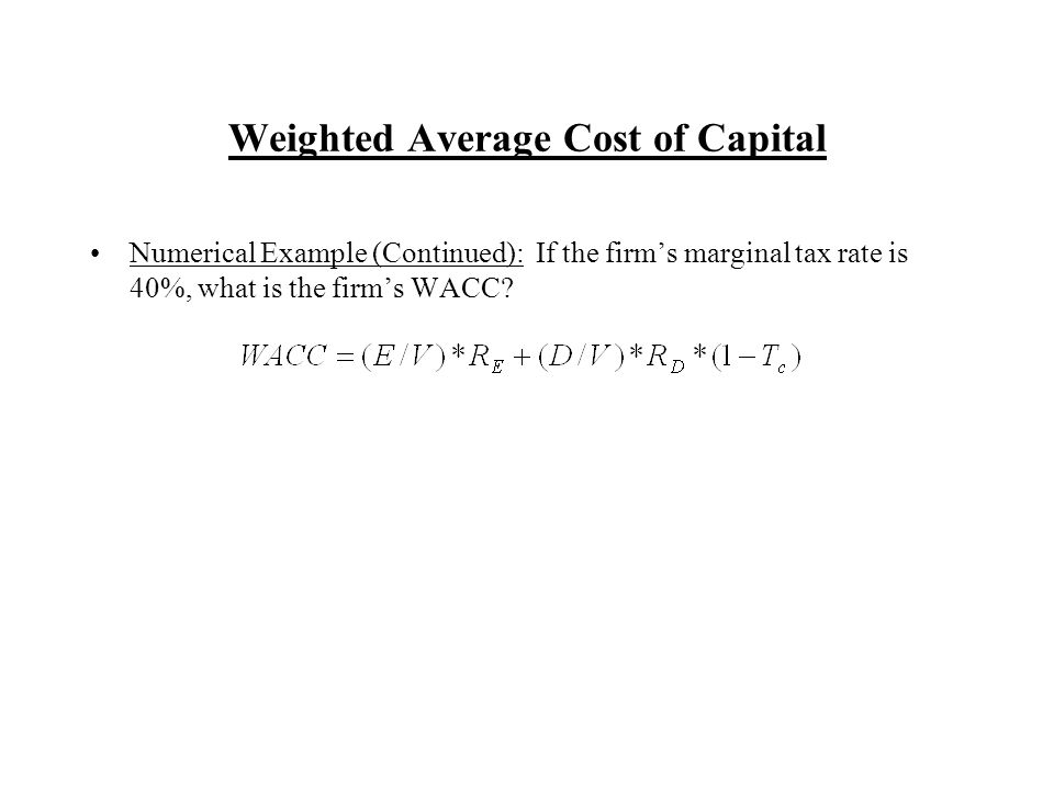 Weighted Average Cost of Capital Numerical Example (Continued): If the firms marginal tax rate is 40%, what is the firms WACC