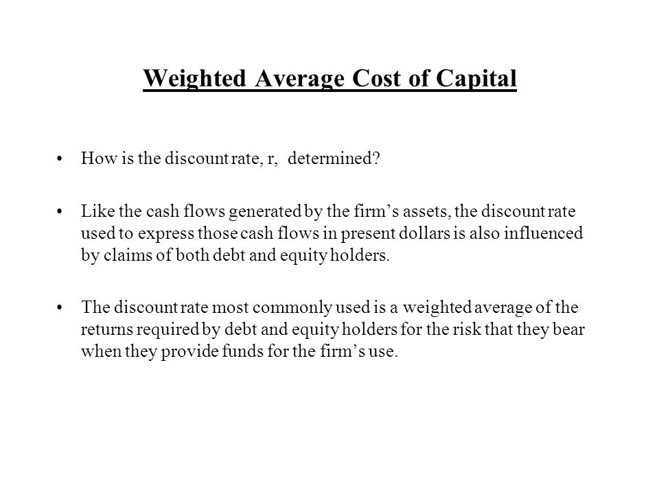 Weighted Average Cost of Capital How is the discount rate, r, determined.