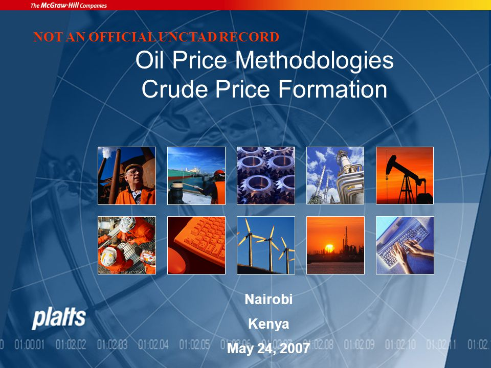 Oil Price Methodologies Crude Price Formation Nairobi Kenya May 24, 2007 NOT AN OFFICIAL UNCTAD RECORD