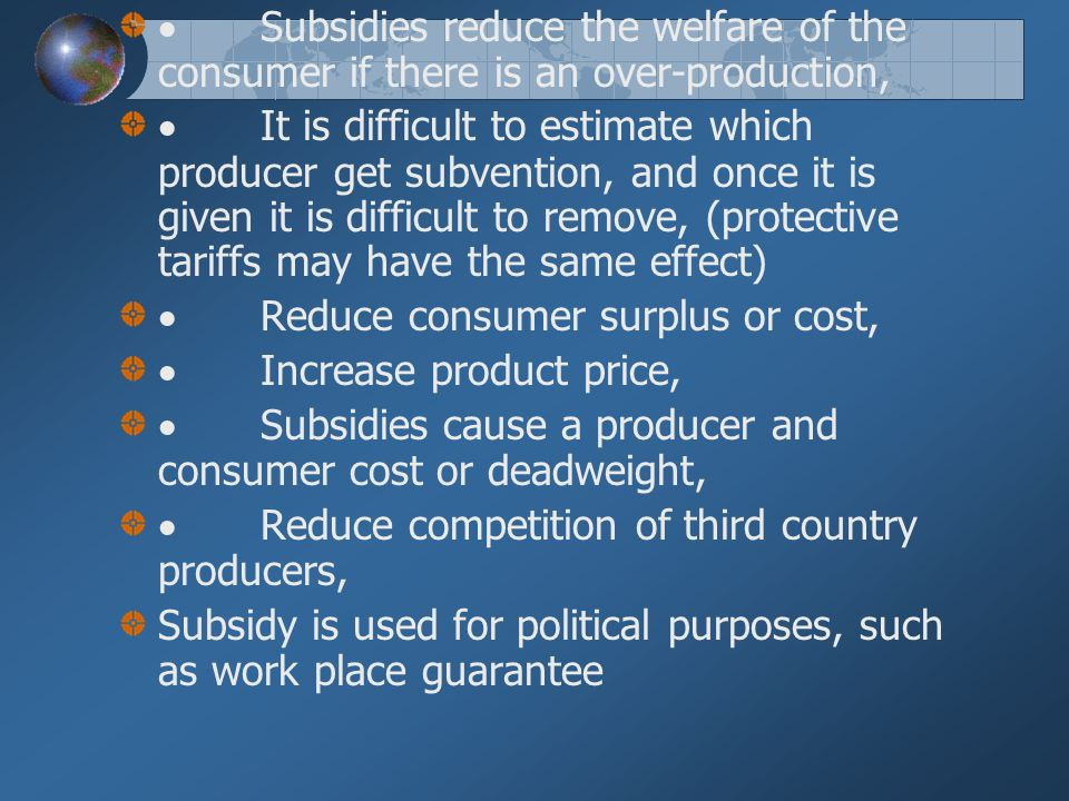Negative effects, Subsidy cause an over-production, Because of subvention some efficient production of exportable commodity in the third country repla