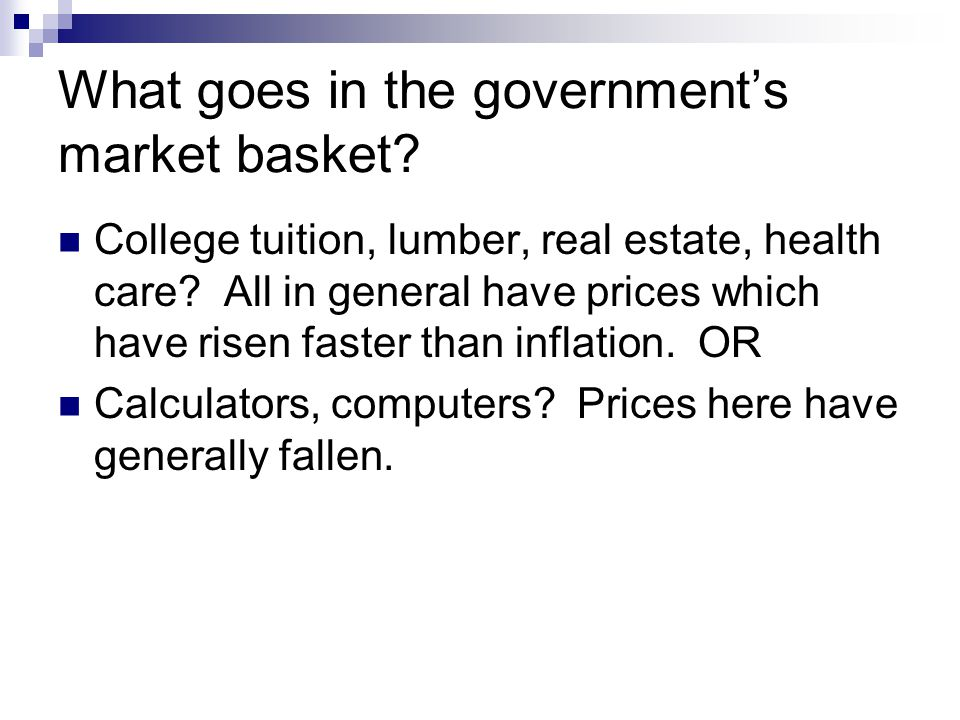 What goes in the governments market basket. College tuition, lumber, real estate, health care.