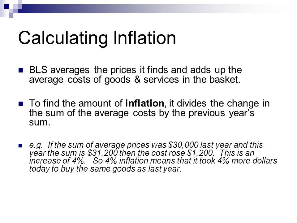 Calculating Inflation BLS averages the prices it finds and adds up the average costs of goods & services in the basket.