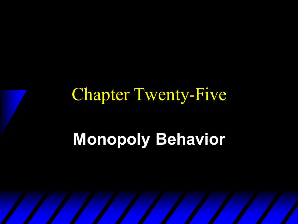 Chapter Twenty-Five Monopoly Behavior