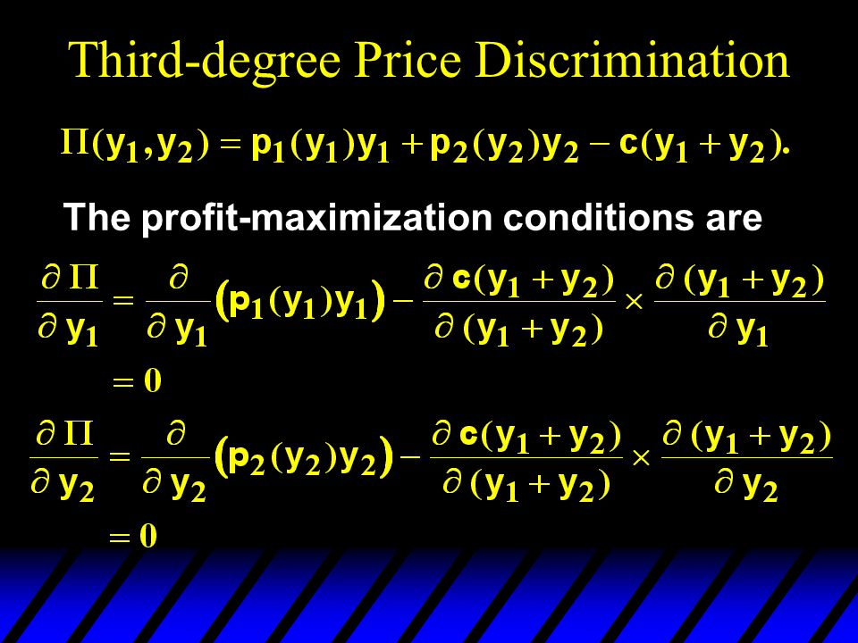 Third-degree Price Discrimination The profit-maximization conditions are